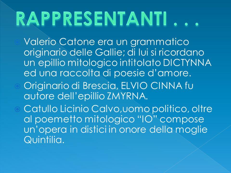 Valerio Catone era un grammatico originario delle Gallie; di lui si ricordano un epillio mitologico intitolato DICTYNNA ed una raccolta di poesie damo