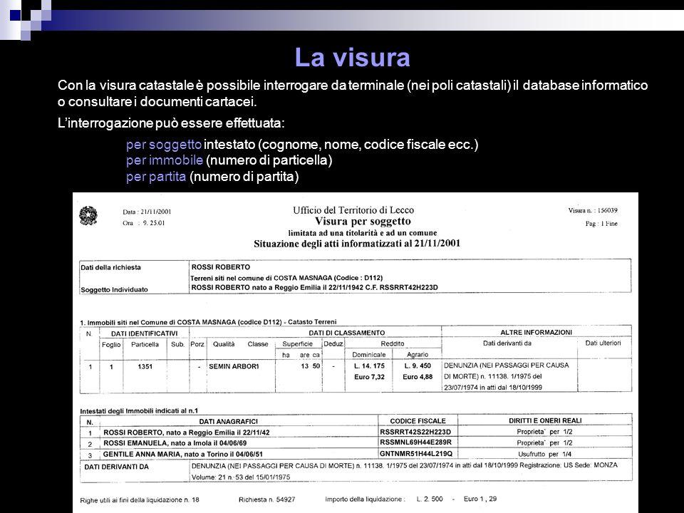 La visura Con la visura catastale è possibile interrogare da terminale (nei poli catastali) il database informatico o consultare i documenti cartacei.