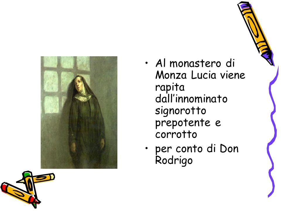 Al monastero di Monza Lucia viene rapita dallinnominato signorotto prepotente e corrotto per conto di Don Rodrigo