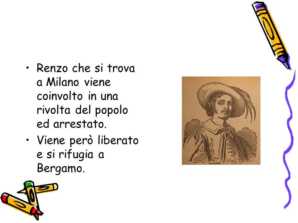 Renzo che si trova a Milano viene coinvolto in una rivolta del popolo ed arrestato.