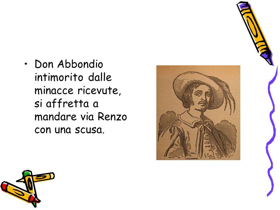 Don Abbondio intimorito dalle minacce ricevute, si affretta a mandare via Renzo con una scusa.