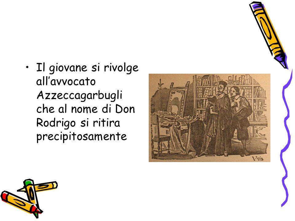 Il giovane si rivolge allavvocato Azzeccagarbugli che al nome di Don Rodrigo si ritira precipitosamente