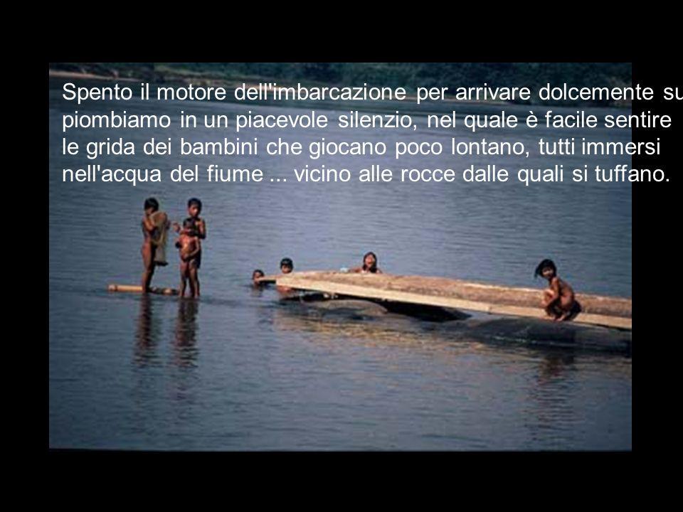 Spento il motore dell imbarcazione per arrivare dolcemente sulla riva, piombiamo in un piacevole silenzio, nel quale è facile sentire le grida dei bambini che giocano poco lontano, tutti immersi nell acqua del fiume...
