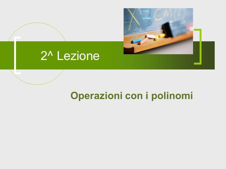 2^ Lezione Operazioni con i polinomi