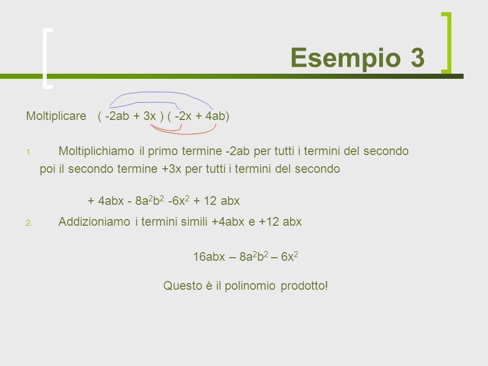 Moltiplicare ( -2ab + 3x ) ( -2x + 4ab) 1. Moltiplichiamo il primo termine -2ab per tutti i termini del secondo poi il secondo termine +3x per tutti i