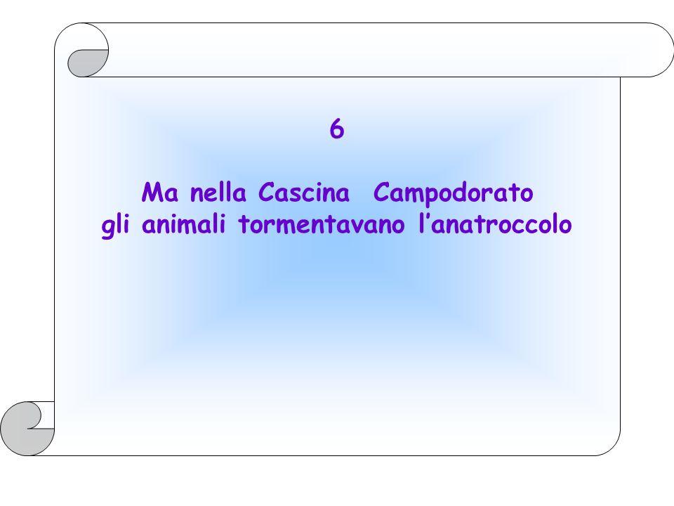 6 Ma nella Cascina Campodorato gli animali tormentavano lanatroccolo