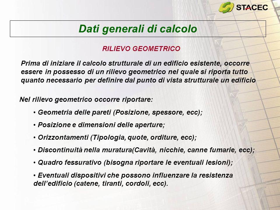 Dati generali di calcolo RILIEVO GEOMETRICO Nel rilievo geometrico occorre riportare: Geometria delle pareti (Posizione, spessore, ecc); Posizione e d