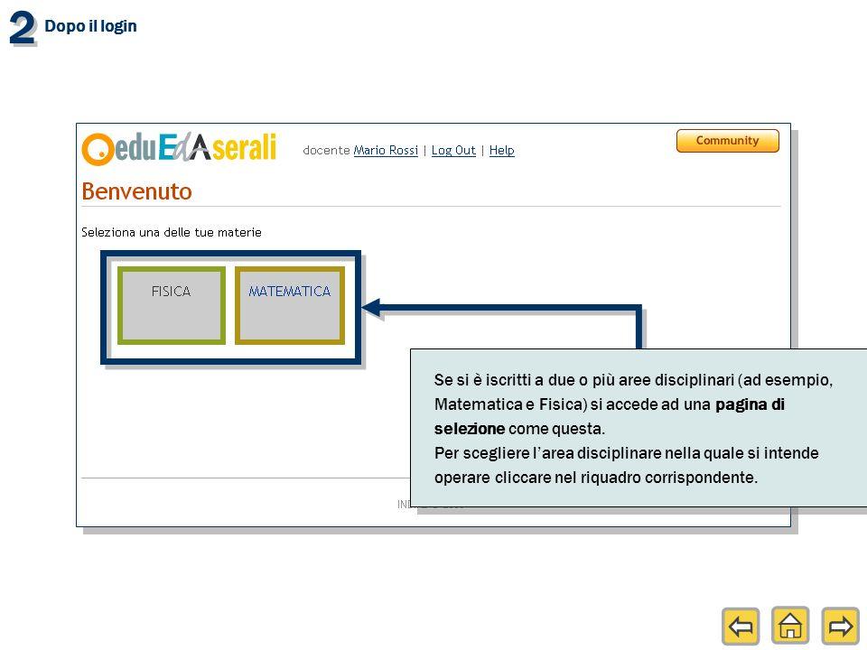 2 2 Dopo il login Se si è iscritti a due o più aree disciplinari (ad esempio, Matematica e Fisica) si accede ad una pagina di selezione come questa.