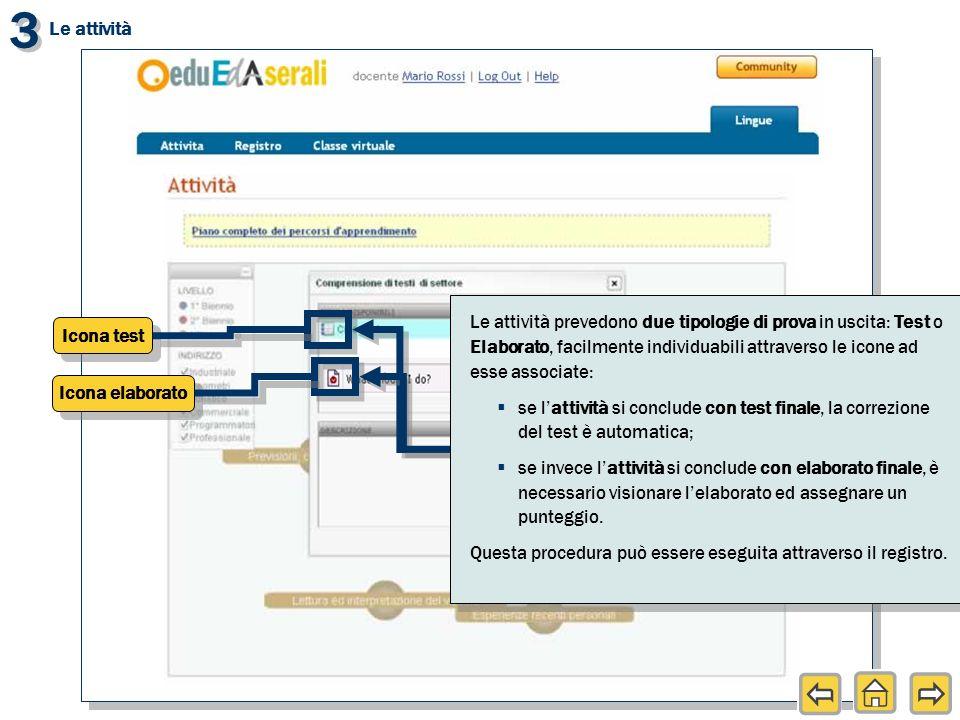 Icona test Icona elaborato Le attività prevedono due tipologie di prova in uscita: Test o Elaborato, facilmente individuabili attraverso le icone ad e
