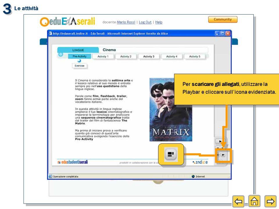 Per scaricare gli allegati, utilizzare la Playbar e cliccare sullicona evidenziata. 3 3 Le attività