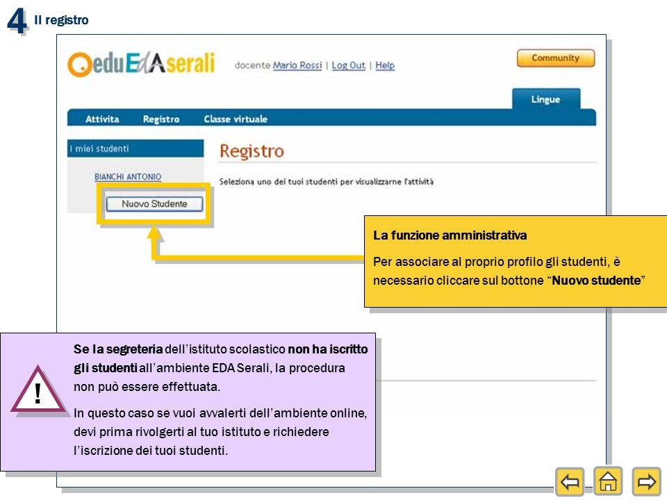 4 4 Il registro La funzione amministrativa Per associare al proprio profilo gli studenti, è necessario cliccare sul bottone Nuovo studente Se la segre