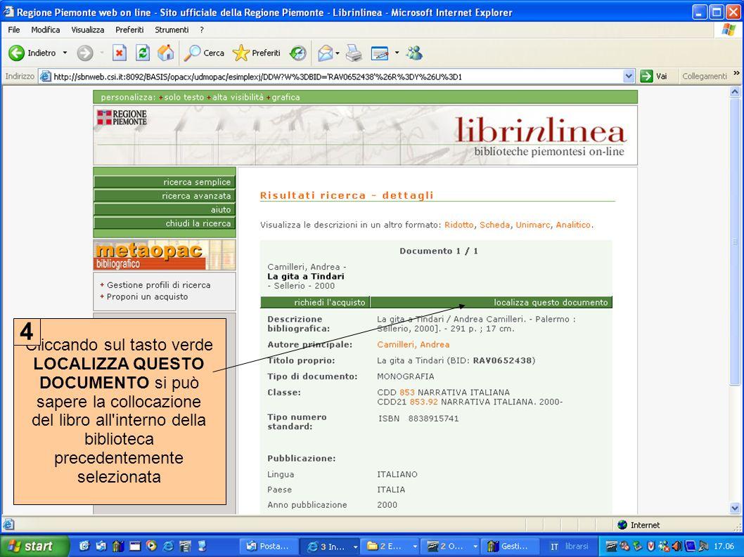 Cliccando sul tasto verde LOCALIZZA QUESTO DOCUMENTO si può sapere la collocazione del libro all interno della biblioteca precedentemente selezionata 4