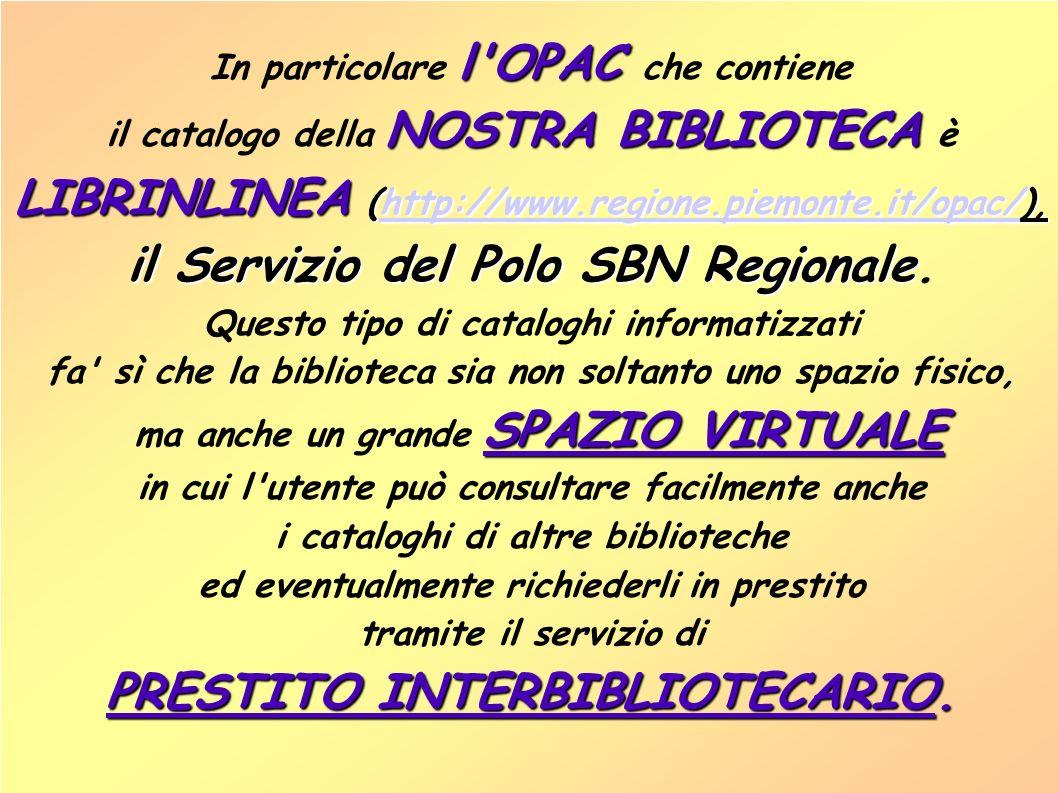 l OPAC In particolare l OPAC che contiene NOSTRA BIBLIOTECA il catalogo della NOSTRA BIBLIOTECA è LIBRINLINEA (http://www.regione.piemonte.it/opac/), http://www.regione.piemonte.it/opac/ il Servizio del Polo SBN Regionale il Servizio del Polo SBN Regionale.