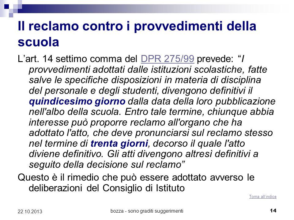 bozza - sono graditi suggerimenti14 22.10.2013 Il reclamo contro i provvedimenti della scuola Lart. 14 settimo comma del DPR 275/99 prevede: I provved