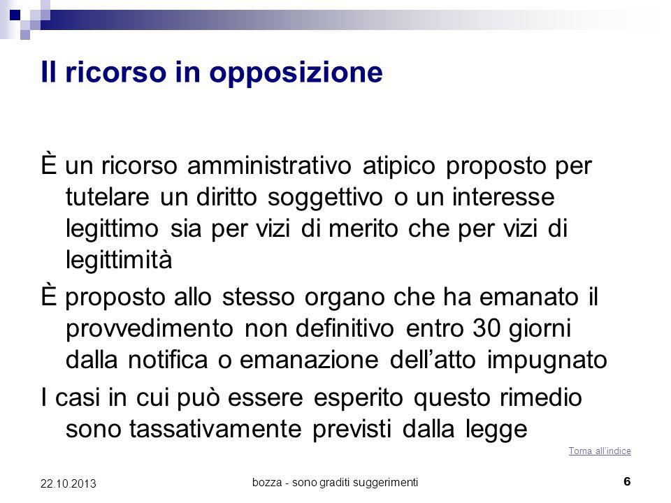 bozza - sono graditi suggerimenti6 22.10.2013 Il ricorso in opposizione È un ricorso amministrativo atipico proposto per tutelare un diritto soggettiv