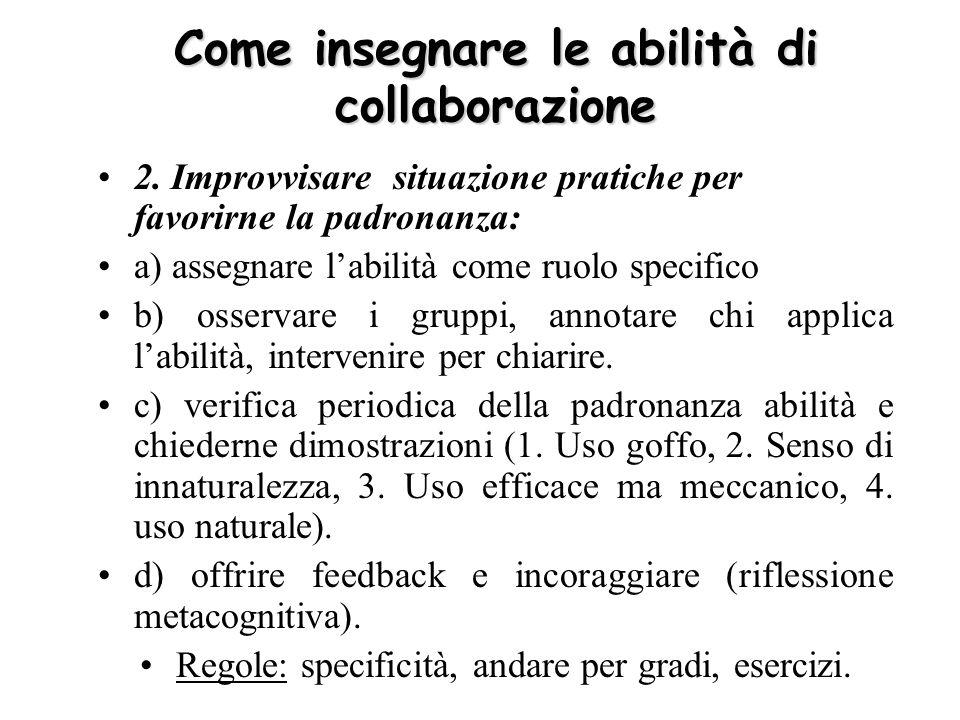 Come insegnare le abilità di collaborazione 2. Improvvisare situazione pratiche per favorirne la padronanza: a) assegnare labilità come ruolo specific