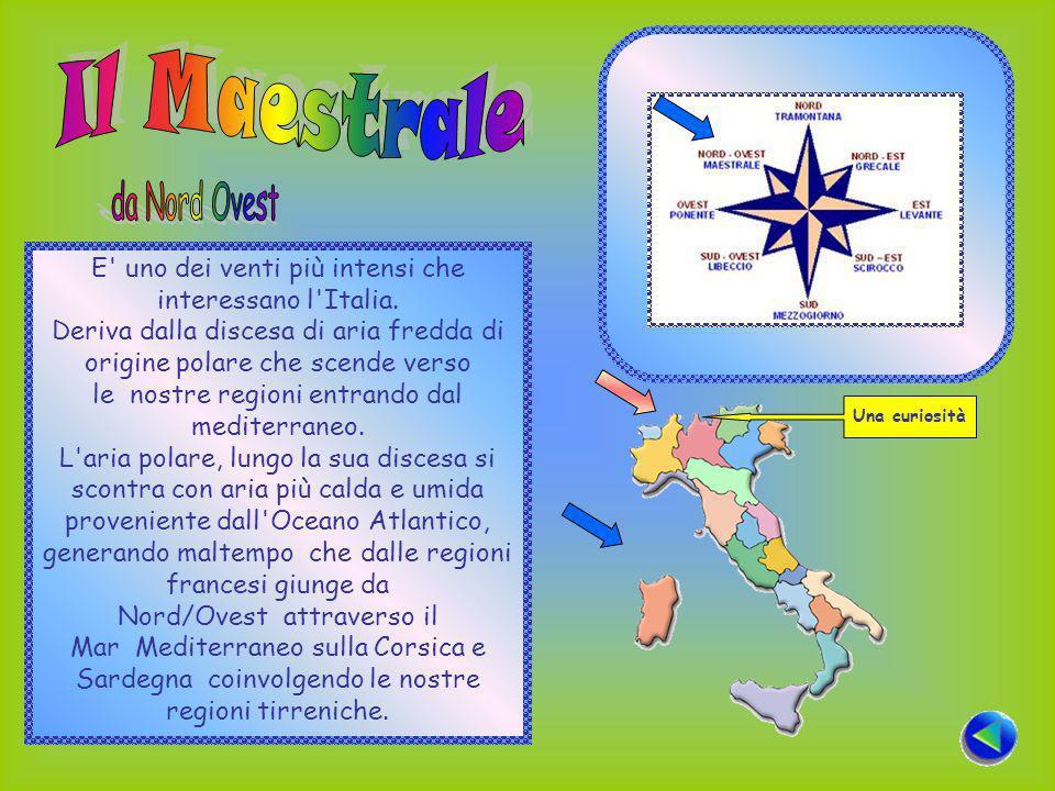 E uno dei venti più intensi che interessano l Italia.