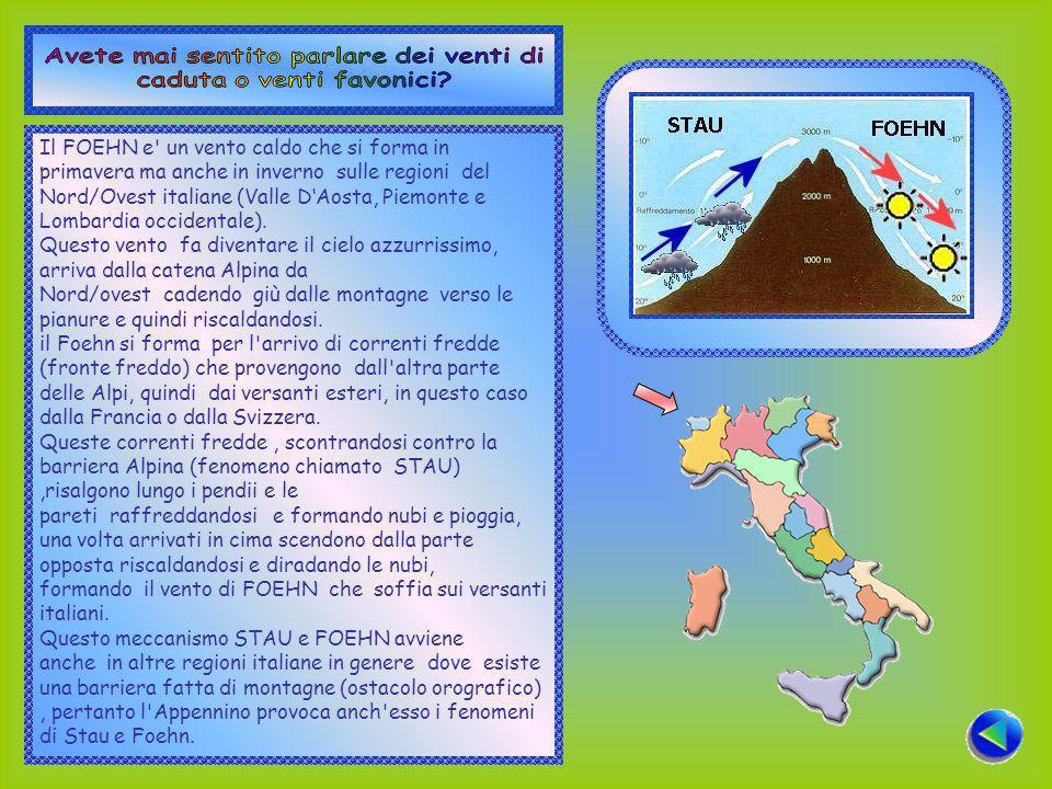 Il FOEHN e un vento caldo che si forma in primavera ma anche in inverno sulle regioni del Nord/Ovest italiane (Valle DAosta, Piemonte e Lombardia occidentale).