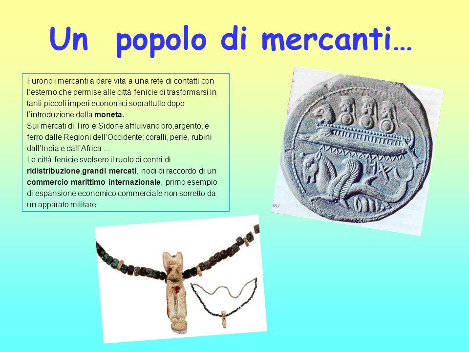 Un popolo di mercanti… Furono i mercanti a dare vita a una rete di contatti con lesterno che permise alle città fenicie di trasformarsi in tanti picco