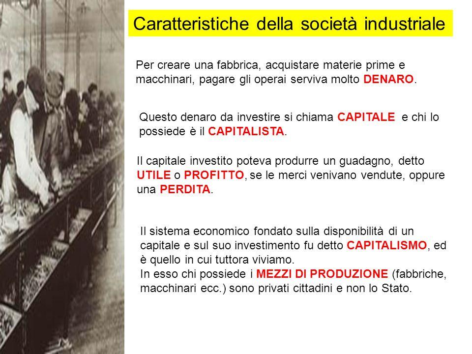 Caratteristiche della società industriale Per creare una fabbrica, acquistare materie prime e macchinari, pagare gli operai serviva molto DENARO.