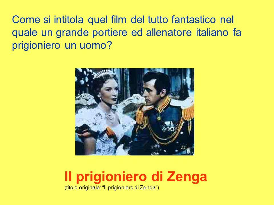 Come si intitola quel film del tutto fantastico nel quale un grande portiere ed allenatore italiano fa prigioniero un uomo.