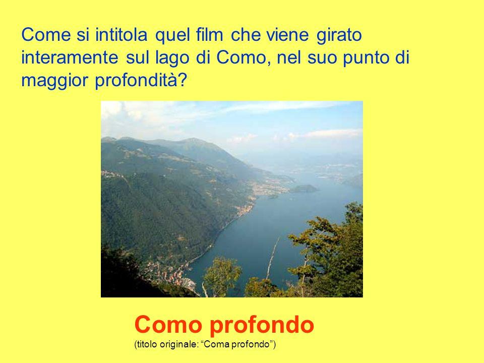 Come si intitola quel film che viene girato interamente sul lago di Como, nel suo punto di maggior profondità.