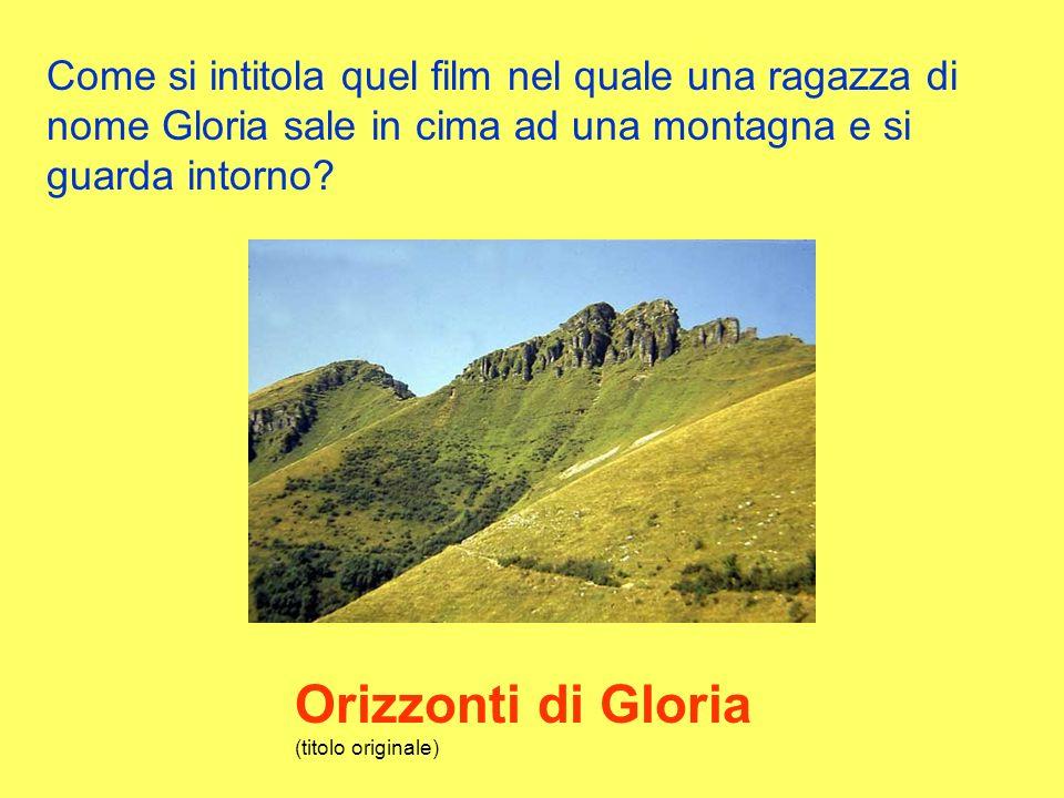 Come si intitola quel film nel quale una ragazza di nome Gloria sale in cima ad una montagna e si guarda intorno.