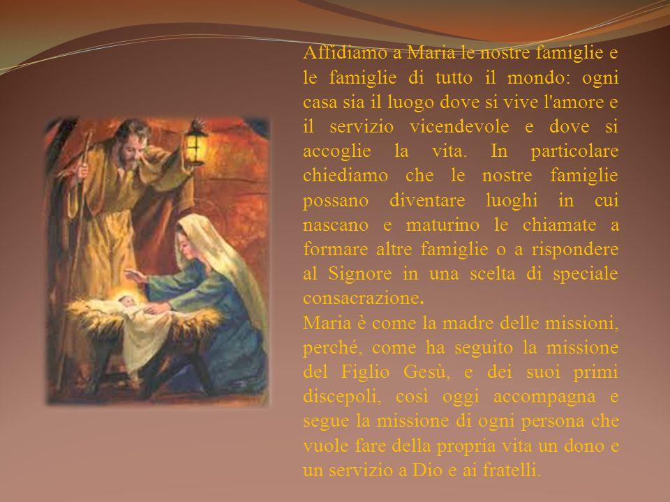 Affidiamo a Maria le nostre famiglie e le famiglie di tutto il mondo: ogni casa sia il luogo dove si vive l'amore e il servizio vicendevole e dove si