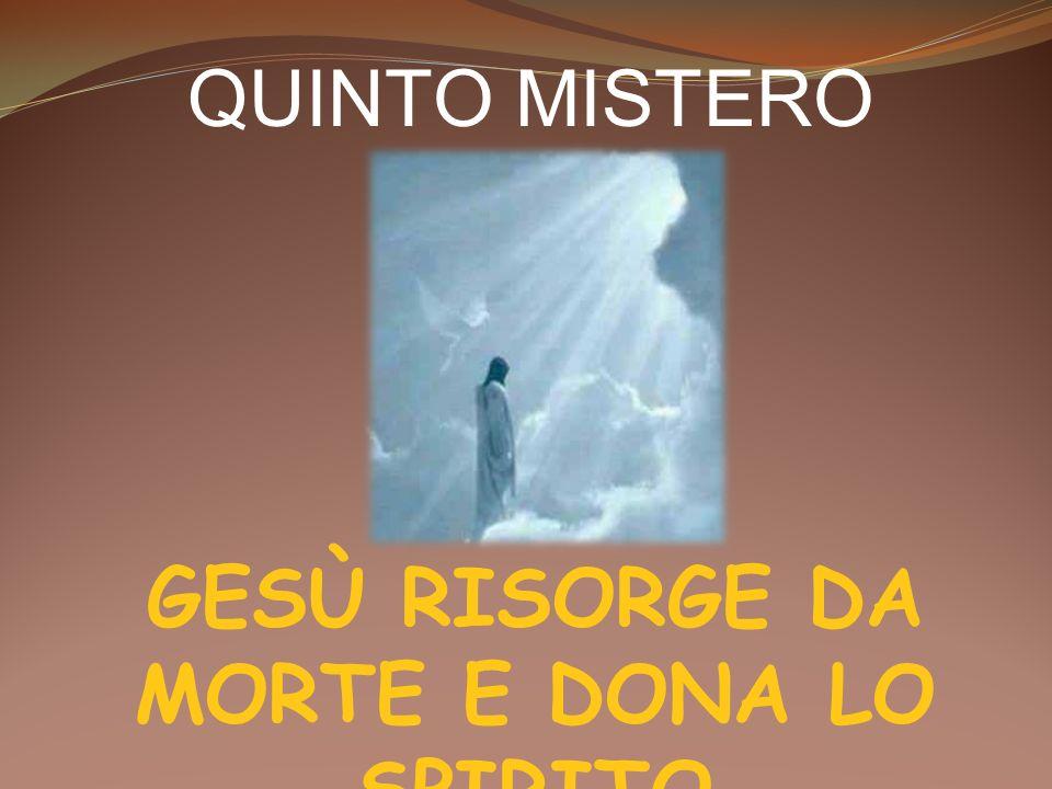 QUINTO MISTERO GESÙ RISORGE DA MORTE E DONA LO SPIRITO