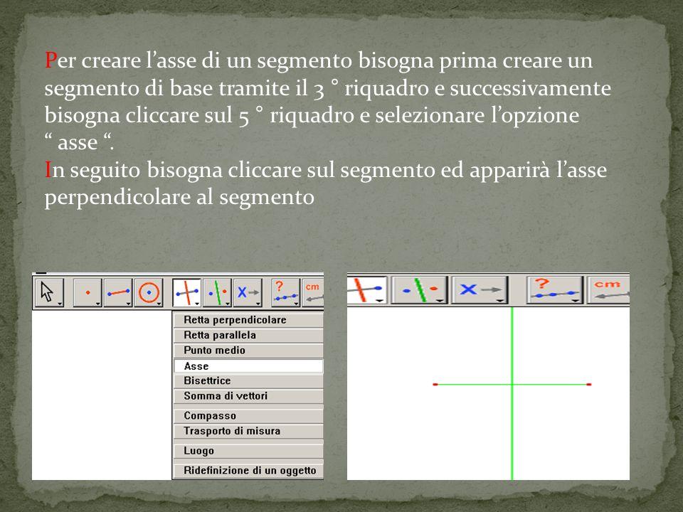 Per creare lasse di un segmento bisogna prima creare un segmento di base tramite il 3 ° riquadro e successivamente bisogna cliccare sul 5 ° riquadro e selezionare lopzione asse.