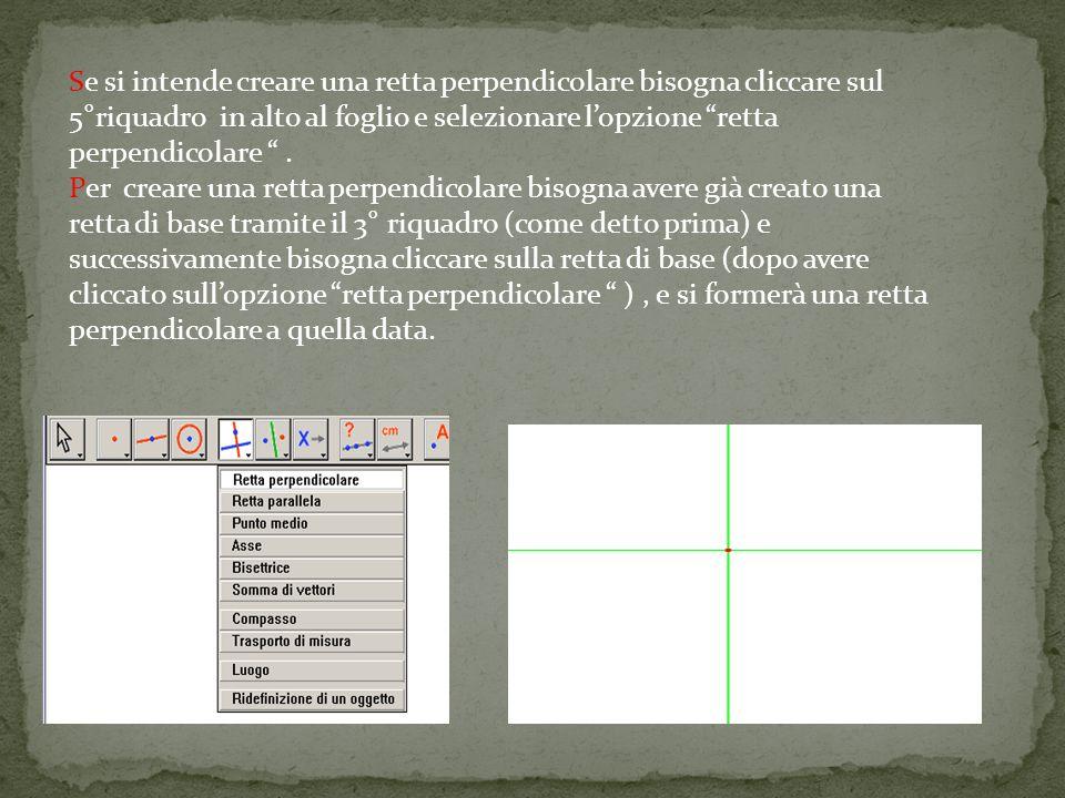 Se si intende creare una retta perpendicolare bisogna cliccare sul 5°riquadro in alto al foglio e selezionare lopzione retta perpendicolare. Per crear