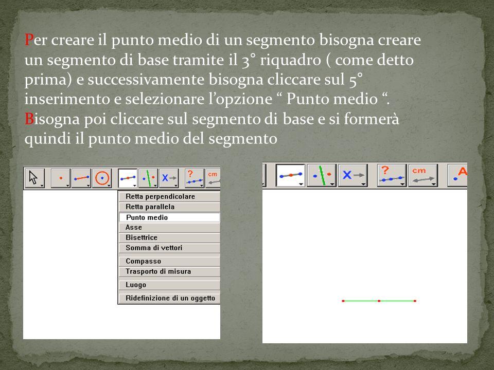 Per creare il punto medio di un segmento bisogna creare un segmento di base tramite il 3° riquadro ( come detto prima) e successivamente bisogna cliccare sul 5° inserimento e selezionare lopzione Punto medio.