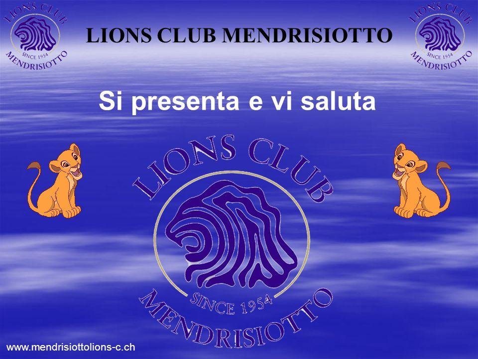 LIONS CLUB MENDRISIOTTO Si presenta e vi saluta www.mendrisiottolions-c.ch