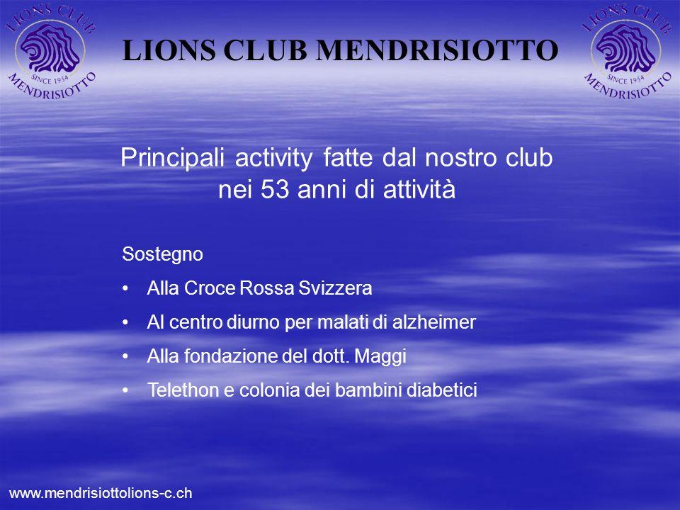 LIONS CLUB MENDRISIOTTO Principali activity fatte dal nostro club nei 53 anni di attività Sostegno Alla Croce Rossa Svizzera Al centro diurno per mala