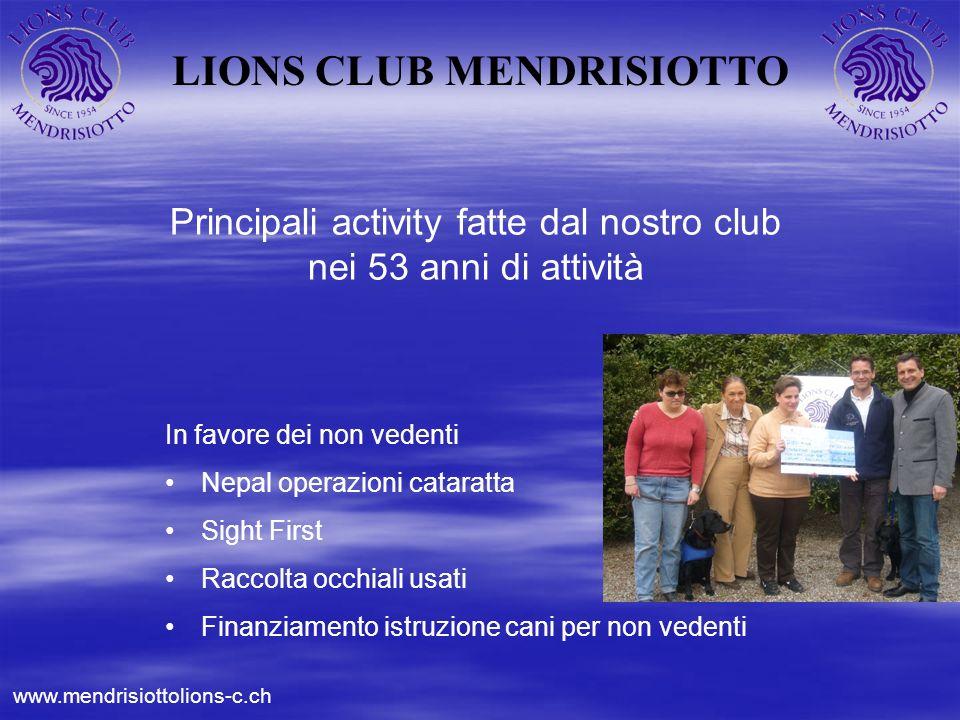 LIONS CLUB MENDRISIOTTO Principali activity fatte dal nostro club nei 53 anni di attività In favore dei non vedenti Nepal operazioni cataratta Sight F