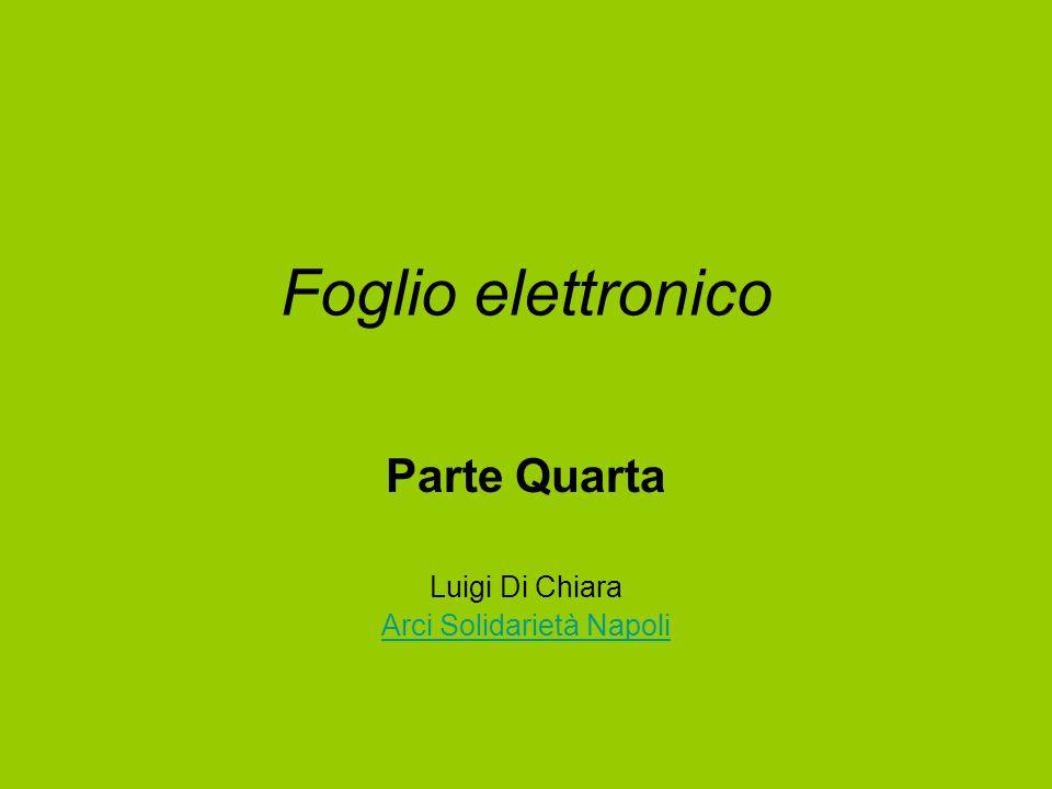 Foglio elettronico Parte Quarta Luigi Di Chiara Arci Solidarietà Napoli