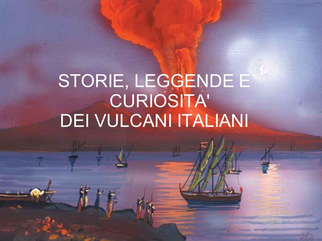 STORIE, LEGGENDE E CURIOSITA DEI VULCANI ITALIANI