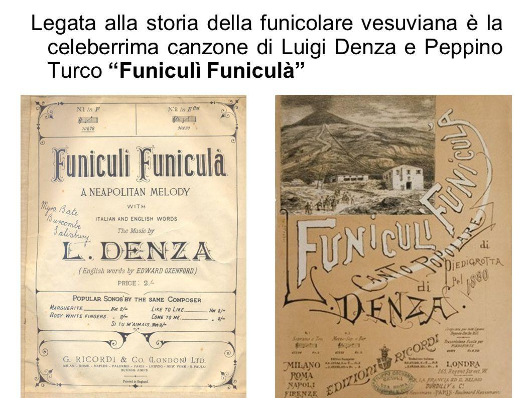 Legata alla storia della funicolare vesuviana è la celeberrima canzone di Luigi Denza e Peppino Turco Funiculì Funiculà
