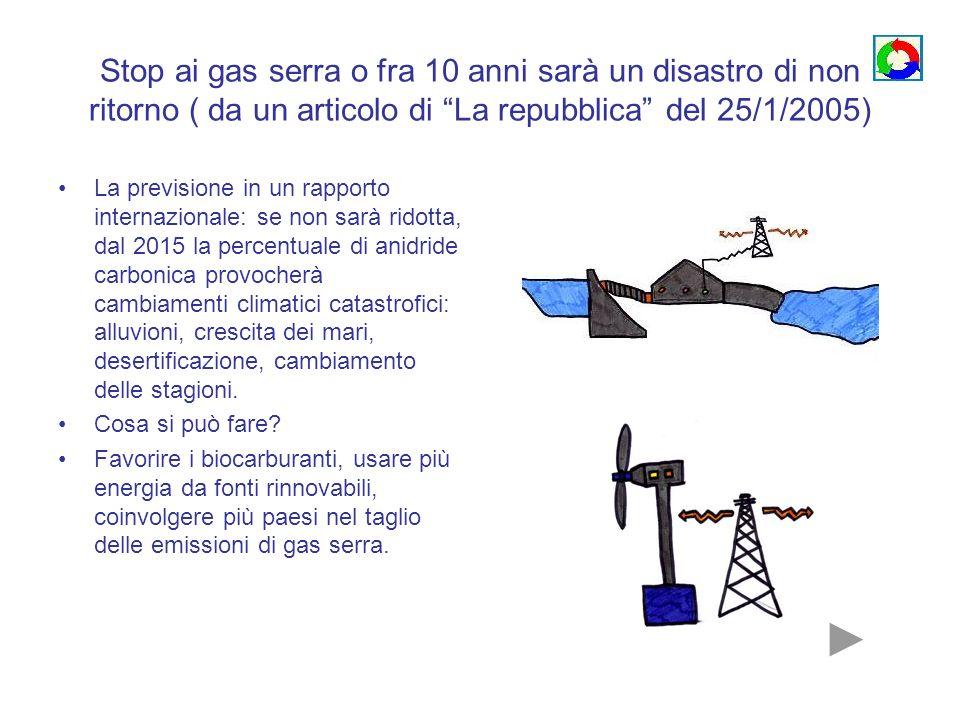 Stop ai gas serra o fra 10 anni sarà un disastro di non ritorno ( da un articolo di La repubblica del 25/1/2005) La previsione in un rapporto internaz