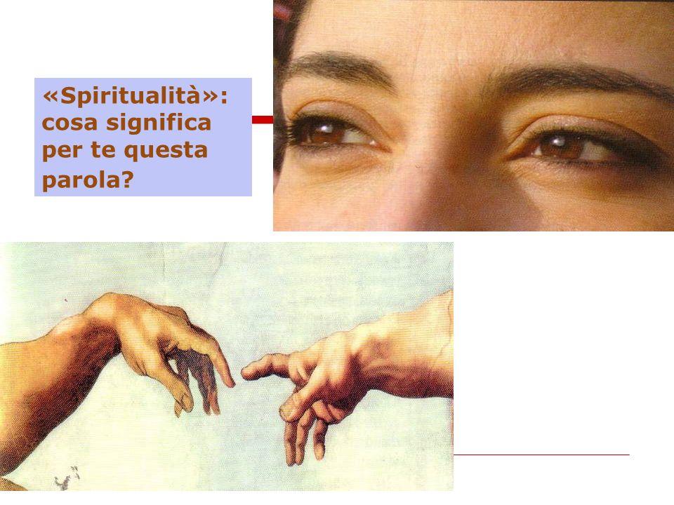 «Spiritualità»: cosa significa per te questa parola?
