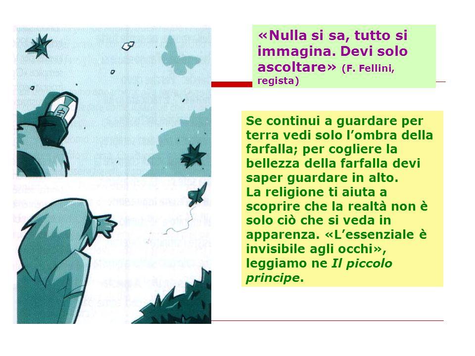 «Nulla si sa, tutto si immagina. Devi solo ascoltare» (F. Fellini, regista) Se continui a guardare per terra vedi solo lombra della farfalla; per cogl