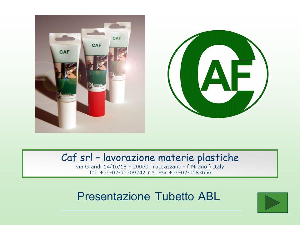 Presentazione Tubetto ABL Caf srl – lavorazione materie plastiche via Grandi 14/16/18 - 20060 Truccazzano - ( Milano ) Italy Tel. +39-02-95309242 r.a.
