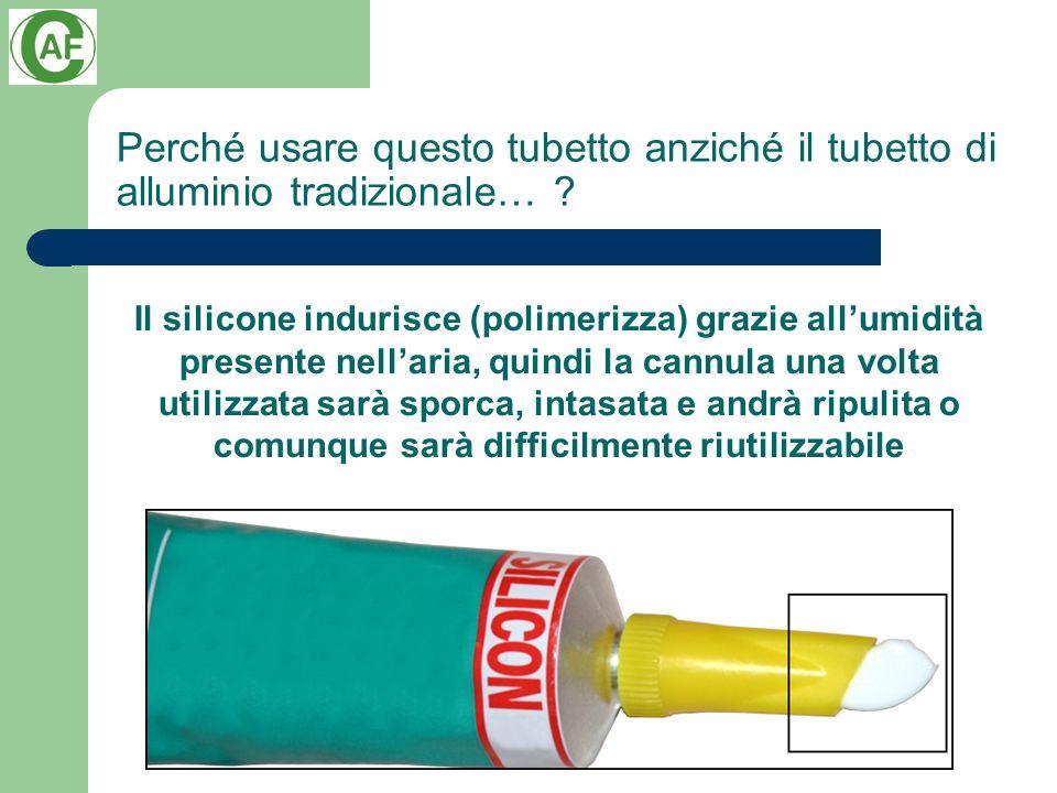 Perché usare questo tubetto anziché il tubetto di alluminio tradizionale… ? Il silicone indurisce (polimerizza) grazie allumidità presente nellaria, q