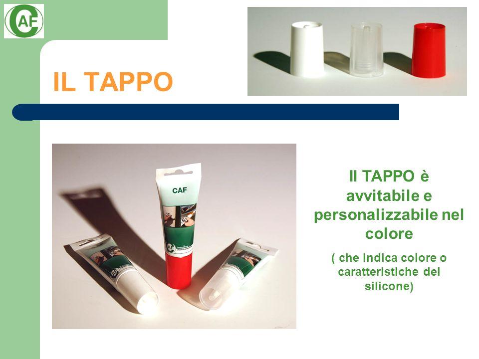 IL TAPPO Il TAPPO è avvitabile e personalizzabile nel colore ( che indica colore o caratteristiche del silicone)