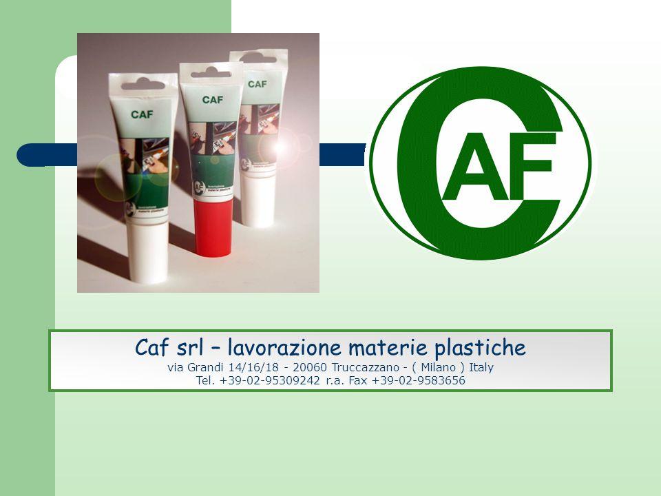 Caf srl – lavorazione materie plastiche via Grandi 14/16/18 - 20060 Truccazzano - ( Milano ) Italy Tel. +39-02-95309242 r.a. Fax +39-02-9583656