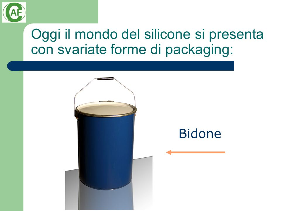 Oggi il mondo del silicone si presenta con svariate forme di packaging: Bidone