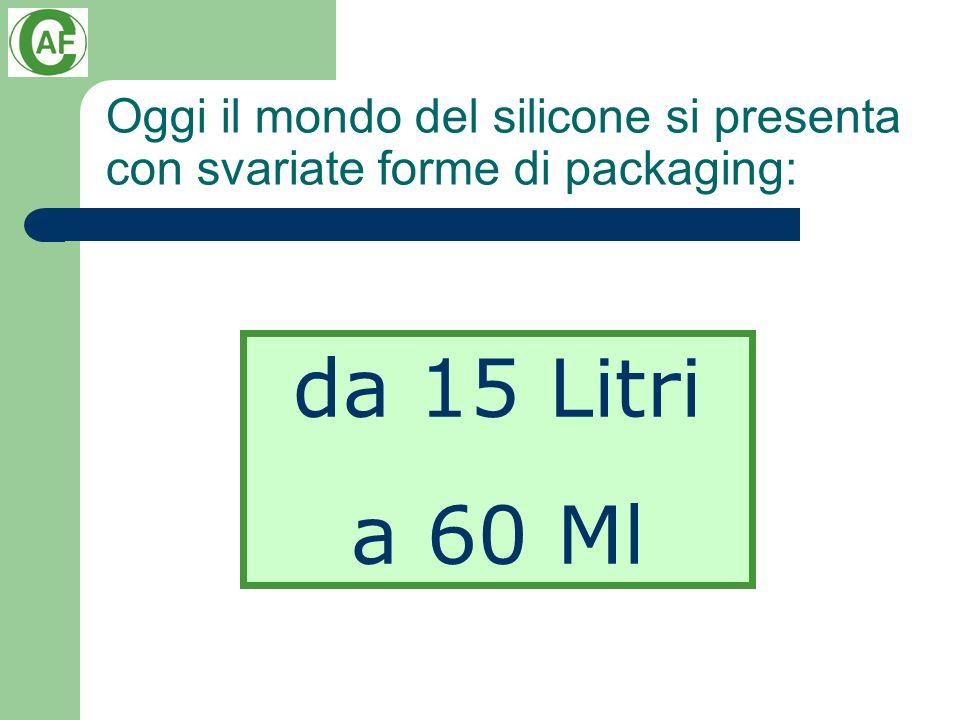 Oggi il mondo del silicone si presenta con svariate forme di packaging: da 15 Litri a 60 Ml