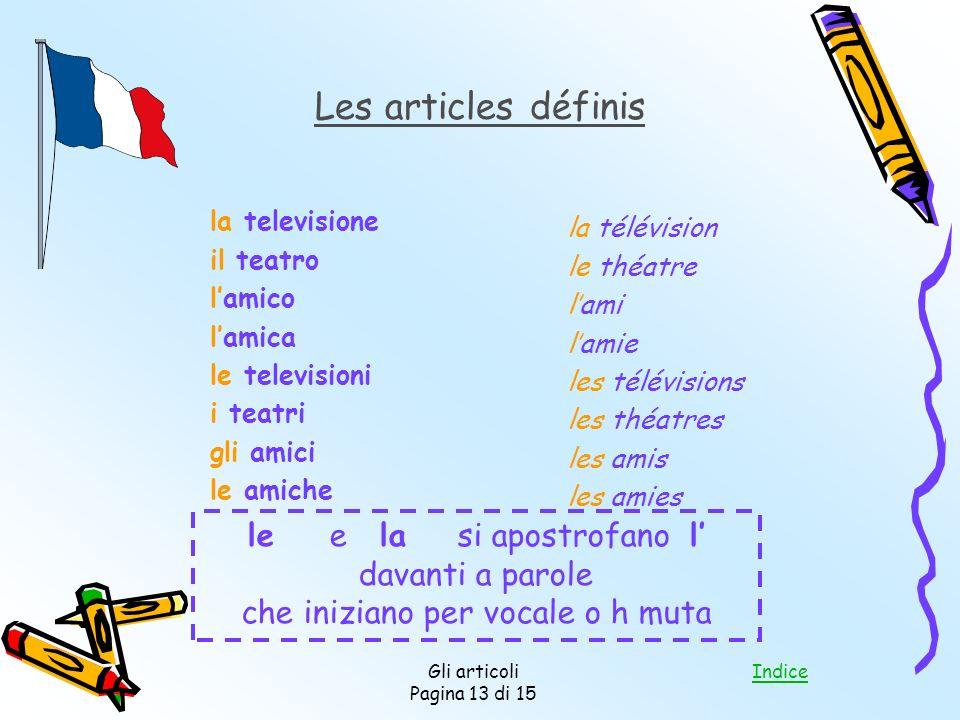 Indice Gli articoli Pagina 13 di 15 Les articles définis la televisione il teatro lamico lamica le televisioni i teatri gli amici le amiche la télévis