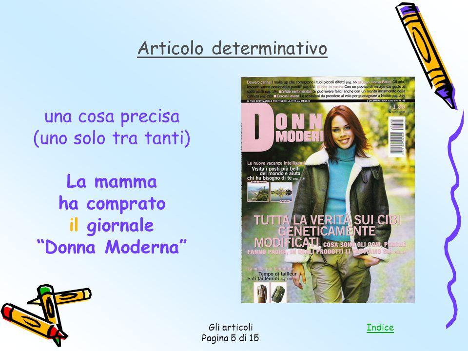 Indice Gli articoli Pagina 5 di 15 una cosa precisa (uno solo tra tanti) La mamma ha comprato il giornale Donna Moderna Articolo determinativo