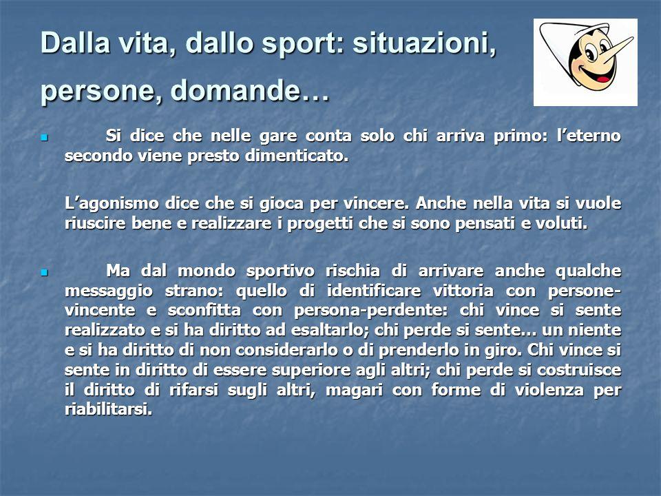 Dalla vita, dallo sport: situazioni, persone, domande… Si dice che nelle gare conta solo chi arriva primo: leterno secondo viene presto dimenticato. S
